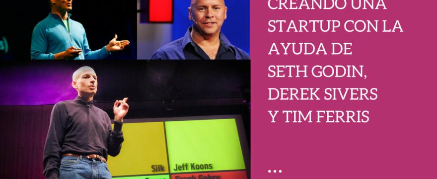 Estoy creando una startup con la ayuda de TED, Seth Godin, Derek Sivers y Tim Ferris
