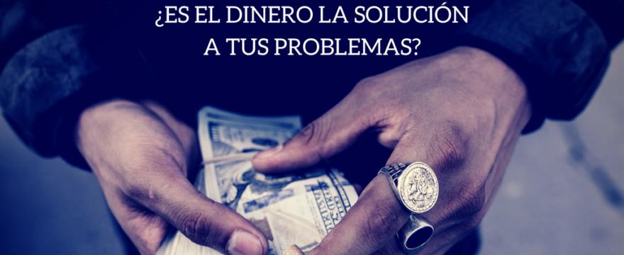 ¿Es el dinero la solución a tus problemas?