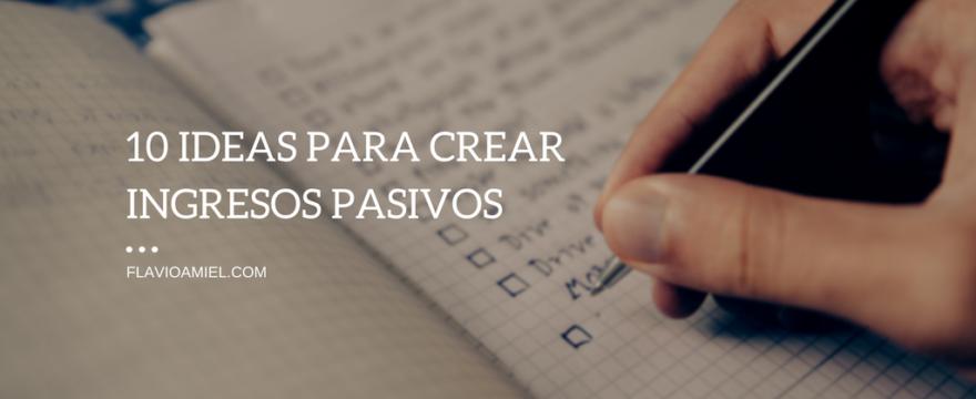 10 ideas para crear ingresos pasivos (yo uso 7)
