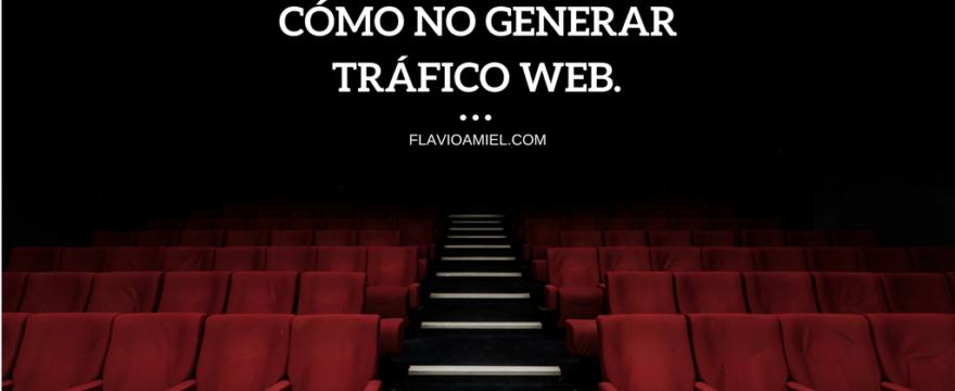 Cómo NO generar tráfico web. Paso a Paso.